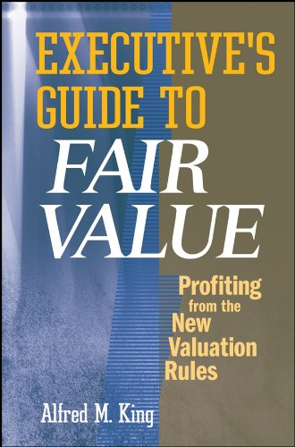 Executive's Guide to Fair Value: Profiting from: Alfred M. King
