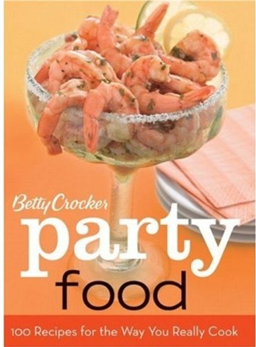 Betty Crocker Party Food: 100 Recipes for the Way You Really Cook: Betty Crocker Editors