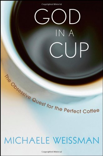 9780470173589: God in a Cup: The Obsessive Quest for the Perfect Coffee