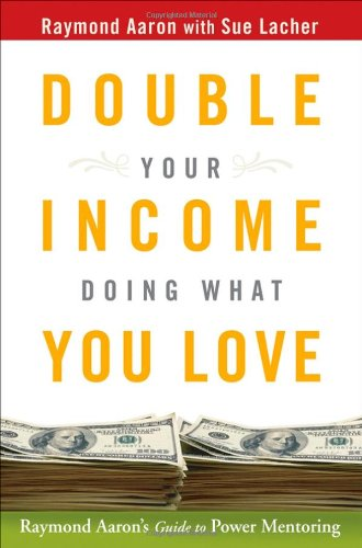 9780470173701: Double Your Income Doing What You Love: Raymond Aaron's Guide to Power Mentoring