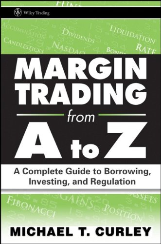 Margin Trading from A to Z: A Complete Guide to Borrowing, Investing and Regulation: Curley, ...