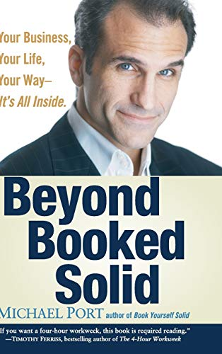 9780470174364: Beyond Booked Solid: Your Business, Your Life, Your Way--It's All Inside