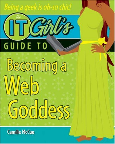 9780470175293: The IT Girl's Guide to Becoming a Web Goddess