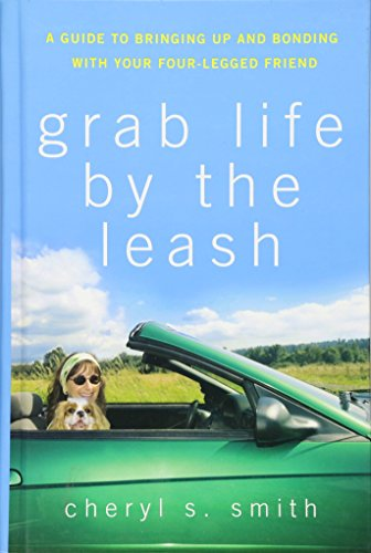 9780470178829: Grab Life by the Leash: A Guide to Bringing Up and Bonding with Your Four-Legged Friend