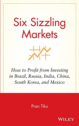 9780470178881: Six Sizzling Markets: How to Profit from Investing in Brazil, Russia, India, China, South Korea, and Mexico