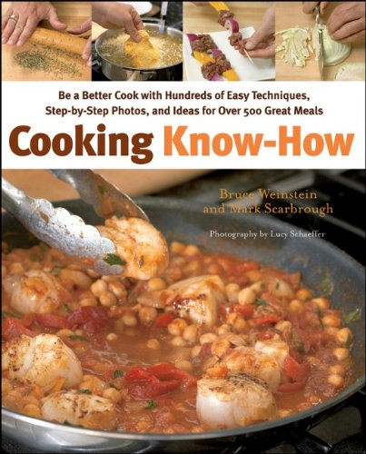Cooking Know-How: Be a Better Cook with Hundreds of Easy Techniques, Step-by-Step Photos, and Ide...