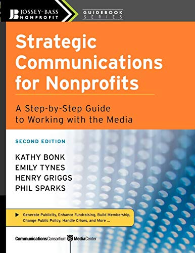 9780470181546: Strategic Communications for Nonprofits: A Step-by-Step Guide to Working with the Media