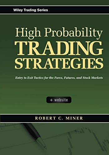 9780470181669: High Probability Trading Strategies: Entry to Exit Tactics for the Forex, Futures, and Stock Markets (Wiley Trading)