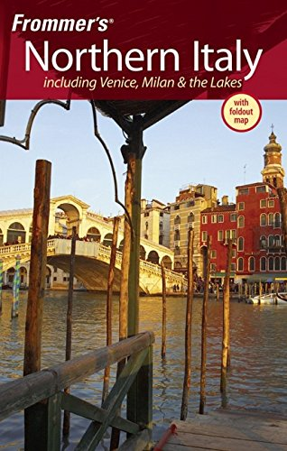 Frommer's Northern Italy: Including Venice, Milan & the Lakes (Frommer's Complete ...