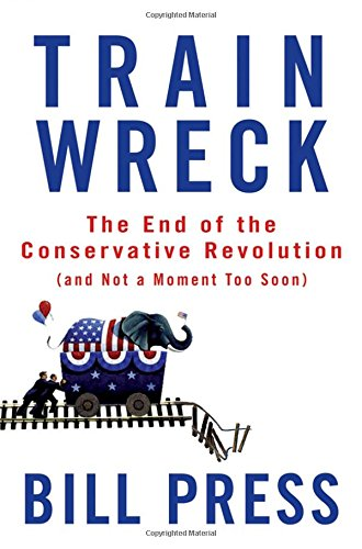 9780470182406: Trainwreck: The End of the Conservative Revolution (and Not a Moment Too Soon)