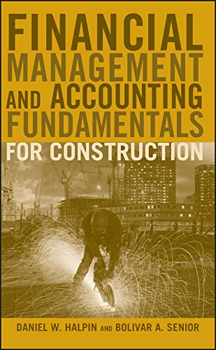 Financial Management and Accounting Fundamentals for Construction: Daniel W. Halpin;