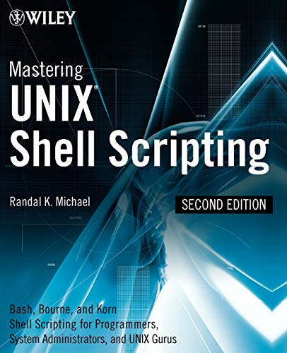 9780470183014: Mastering Unix Shell Scripting: Bash, Bourne, and Korn Shell Scripting for Programmers, System Administrators, and UNIX Gurus