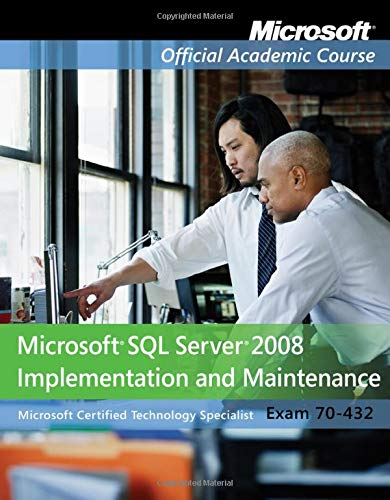 Exam 70-432: Microsoft SQL Server 2008 Implementation: Microsoft Official Academic