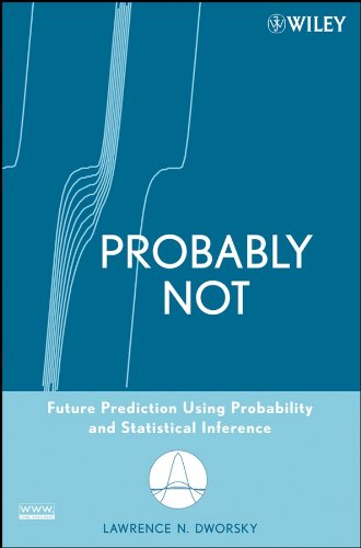 9780470184011: Probably Not: Future Prediction Using Probability and Statistical Inference