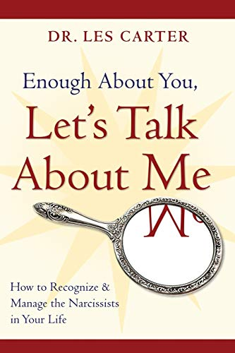 9780470185148: Enough About You, Let's Talk About Me: How to Recognize and Manage the Narcissists in Your Life
