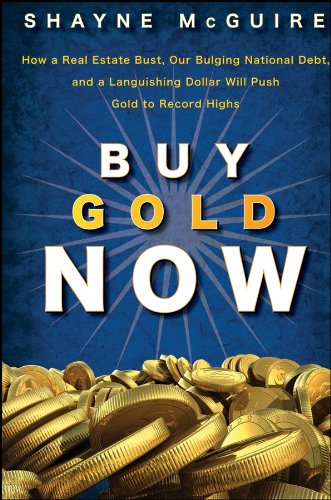 9780470185889: Buy Gold Now: How a Real Estate Bust, Our Bulging National Debt, and the Languishing Dollar Will Push Gold to Record Highs
