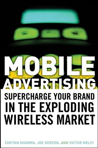 9780470185988: Mobile Advertising: Supercharge Your Brand in the Exploding Wireless Market