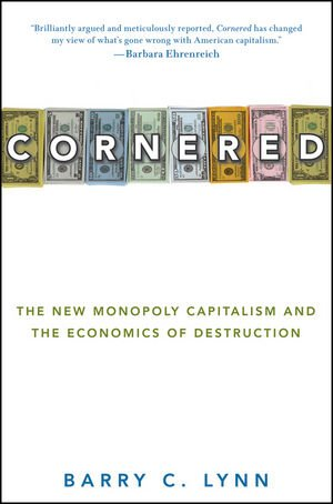 9780470186381: Cornered: The New Monopoly Capitalism and the Economics of Destruction