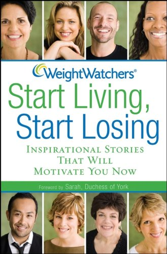 Weight Watchers Start Living, Start Losing: Inspirational Stories That Will Motivate You Now (9780470189146) by [???]