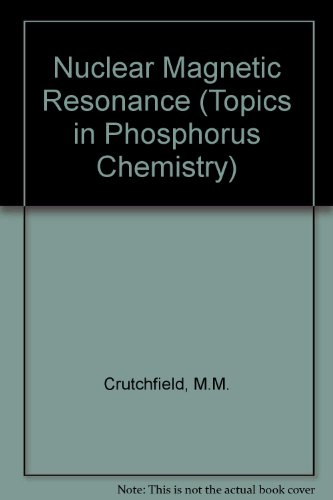 P31 Nuclear Magnetic Resonance (Topics in Phosphorus Chemistry): Marvin M. Crutchfield, Claude H. ...