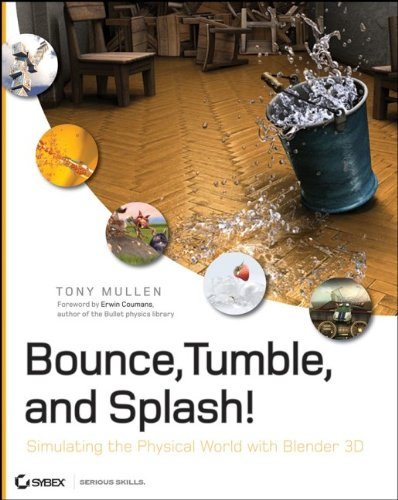 9780470192801: Bounce, Tumble, and Splash!: Simulating the Physical World with Blender 3D