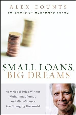 9780470196328: Small Loans, Big Dreams: How Nobel Prize Winner Muhammad Yunus and Microfinance are Changing the World