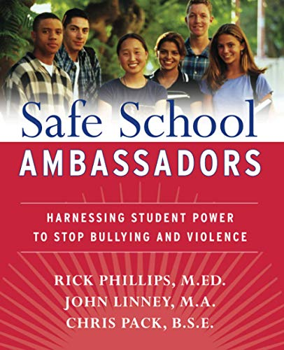 Safe School Ambassadors: Harnessing Student Power to Stop Bullying and Violence (0470197420) by Rick Phillips; John Linney; Chris Pack