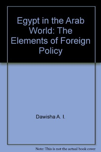 Egypt in the Arab world: The elements of foreign policy: Dawisha, A. I