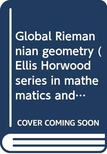 9780470200179: Global Riemannian geometry (Ellis Horwood series in mathematics and its applications)