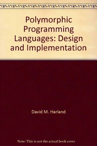 Polymorphic Programming Languages: Design and Implementation: Harland, D.M.