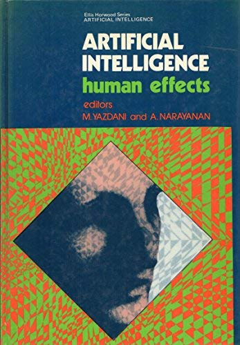 Artificial Intelligence: Human Effects (Ellis Horwood Series: Masoud Yazdani