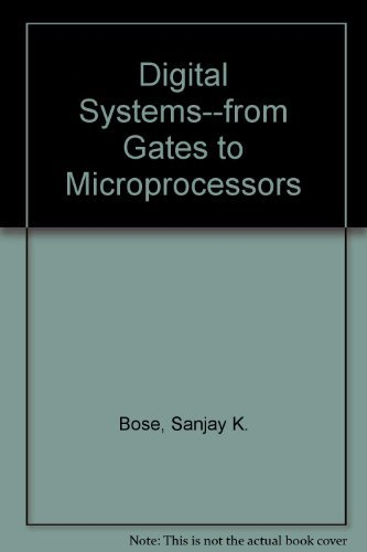 Digital Systems--from Gates to Microprocessors: Sanjay K. Bose