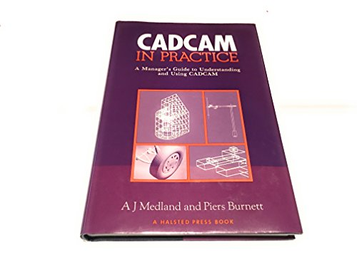 9780470202999: CAD/CAM in practice: A manager's guide to understanding and using CAD/CAM