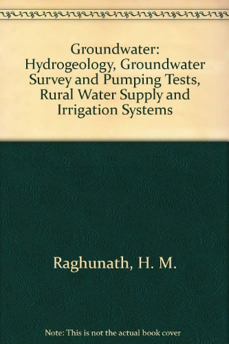 Ground Water: Hydrogeology, Ground Water Survey and Pumping Test, Rural Water Supply and Irrigati...