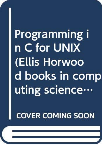 9780470207680: Programming in C for UNIX (Ellis Horwood books in computing science. Series in computers and their applications)