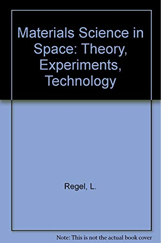 Materials Science in Space: Theory, Experiments, Technology: Regel', L.