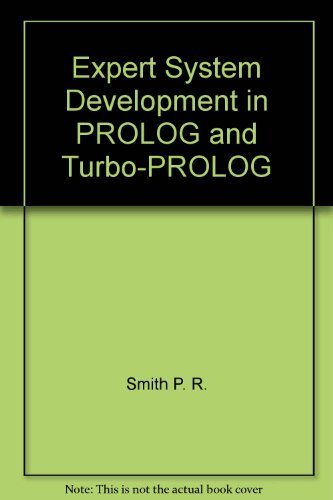 Expert System Development in Prolog and Turbo-Prolog: Smith, P. R.