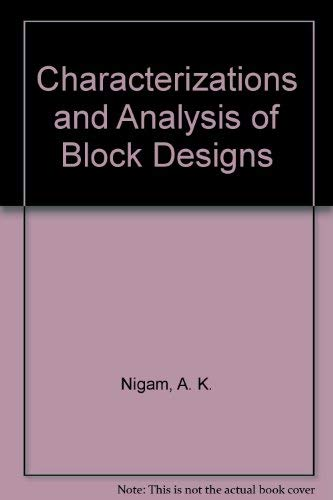 Characterizations and Analysis of Block Designs: Nigam, AK, PD Puri, and VK Gupta