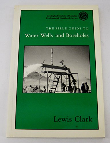 The Field Guide to Water Wells and: Clark, Lewis