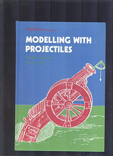 9780470210857: Modelling with Projectiles (Ellis Horwood Series in Mathematics and Its Applications)