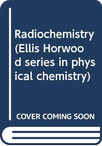 9780470210864: Radiochemistry (Ellis Horwood series in physical chemistry) [Taschenbuch] by