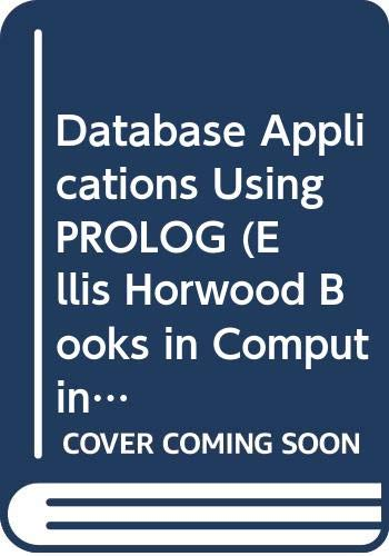 9780470211663: Database Applications Using PROLOG (Ellis Horwood Books in Computing Science. Series in Computer)