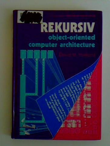 Rekursiv: Object-Oriented Computer Architecture: Harland, David Michael