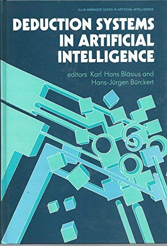 Deduction Systems in Artificial Intelligence: Burckert, H.J.; Blasius, K.H.