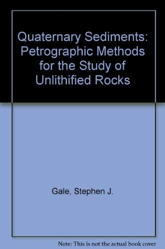 Quaternary Sediments: Petrographic Methods for the Study of Unlithified Rocks: Gale, Stephen J