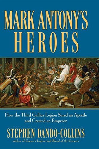 9780470224533: Mark Antony's Heroes: How the Third Gallica Legion Saved an Apostle and Created an Emperor
