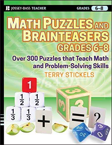 9780470227206: Math Puzzles and Brainteasers, Grades 6-8: Over 300 Puzzles That Teach Math and Problem-Solving Skills