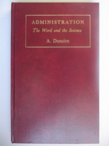 Administration: The Word and the Science: Dunsire, A.