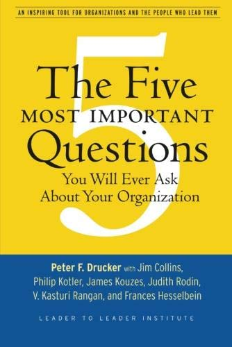 The Five Most Important Questions You Will: Peter F. Drucker