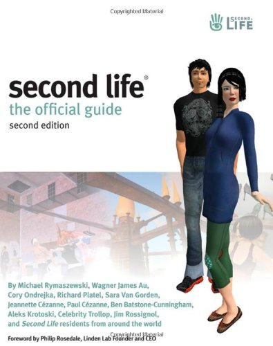 Second Life: The Official Guide (0470227753) by Michael Rymaszewski; Wagner James Au; Cory Ondrejka; Richard Platel; Sara Van Gorden; Jeannette Cézanne; Paul Cézanne; Benjamin Ba...